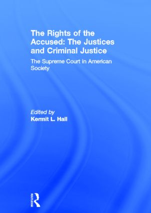 The Rights of the Accused: The Justices and Criminal Justice: The Supreme Court in American Society, 1st Edition (Hardback) book cover