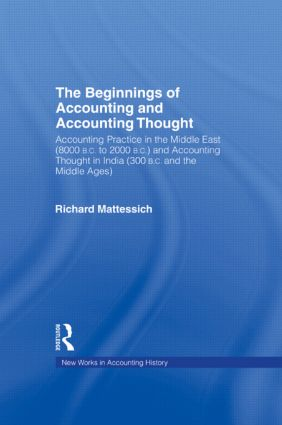 The Beginnings of Accounting and Accounting Thought: Accounting Practice in the Middle East (8000 B.C to 2000 B.C.) and Accounting Thought in India (300 B.C. and the Middle Ages) (Hardback) book cover