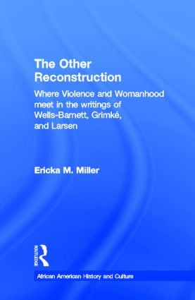 The Other Reconstruction: Where Violence and Womanhood Meet in the Writings of Ida B. Wells-Barnett, Angelina Weld Grimke, and Nella Larsen (Hardback) book cover