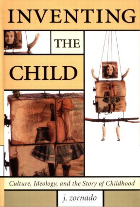 Inventing the Child: Culture, Ideology and the Story of the Child (Hardback) book cover