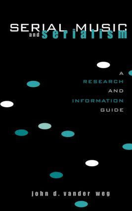 Serial Music and Serialism: A Research and Information Guide, 1st Edition (Hardback) book cover