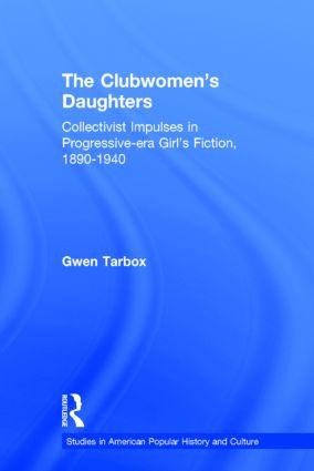 The Clubwomen's Daughters: Collectivist Impulses in Progressive-era Girl's Fiction, 1890-1940 (Hardback) book cover