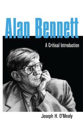 Alan Bennett: A Critical Introduction, 1st Edition (Hardback) book cover