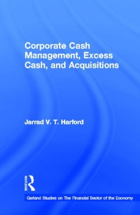 Corporate Cash Management, Excess Cash, and Acquisitions: 1st Edition (Paperback) book cover