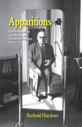 Apparitions: Essays on Adorno and Twentieth-Century Music (Hardback) book cover