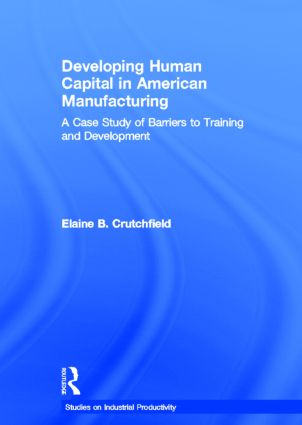 Developing Human Capital in American Manufacturing: A Case Study of Barriers to Training and Development book cover
