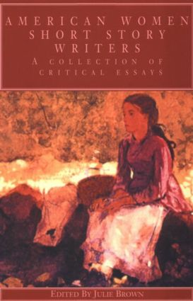 American Women Short Story Writers: A Collection of Critical Essays, 1st Edition (Paperback) book cover