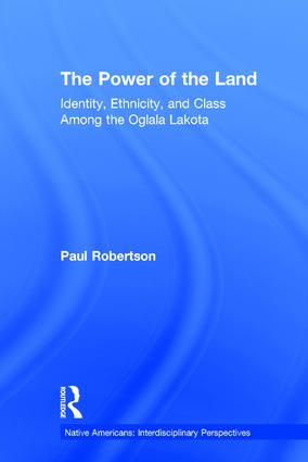 The Power of the Land: Identity, Ethnicity, and Class Among the Oglala Lakota book cover