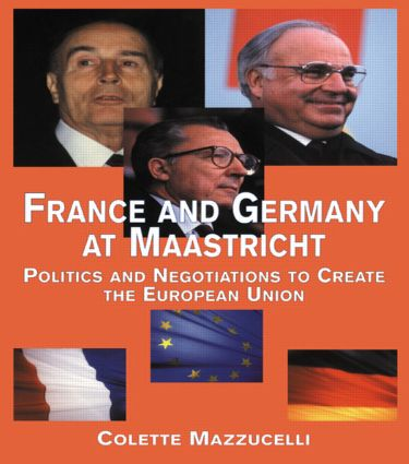 France and Germany at Maastricht: Politics and Negotiations to Create the European Union book cover