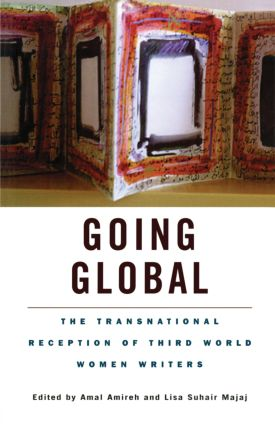 Going Global: The Transnational Reception of Third World Women Writers, 1st Edition (Paperback) book cover