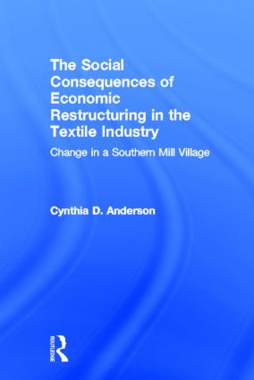 Social Consequences of Economic Restructuring in the Textile Industry: Change in a Southern Mill Village book cover