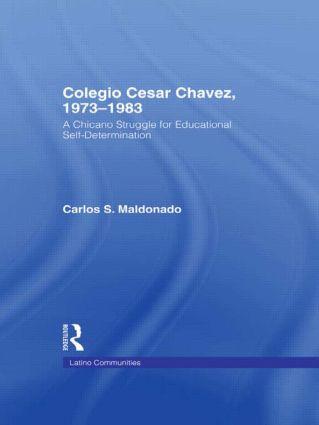 Colegio Cesar Chavez, 1973-1983: A Chicano Struggle for Educational Self-Determination, 1st Edition (Hardback) book cover