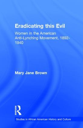 Eradicating this Evil: Women in the American Anti-Lynching Movement, 1892-1940 (Hardback) book cover