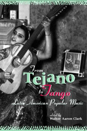 From Tejano to Tango: Essays on Latin American Popular Music, 1st Edition (Paperback) book cover