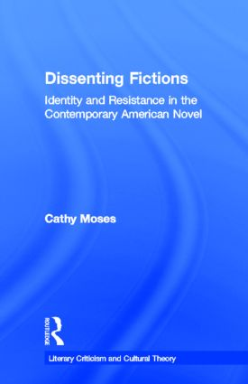 Dissenting Fictions: Identity and Resistance in the Contemporary American Novel, 1st Edition (Paperback) book cover
