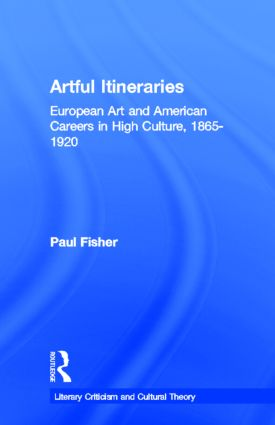 Artful Itineraries: European Art and American Careers in High Culture, 1865-1920, 1st Edition (Paperback) book cover