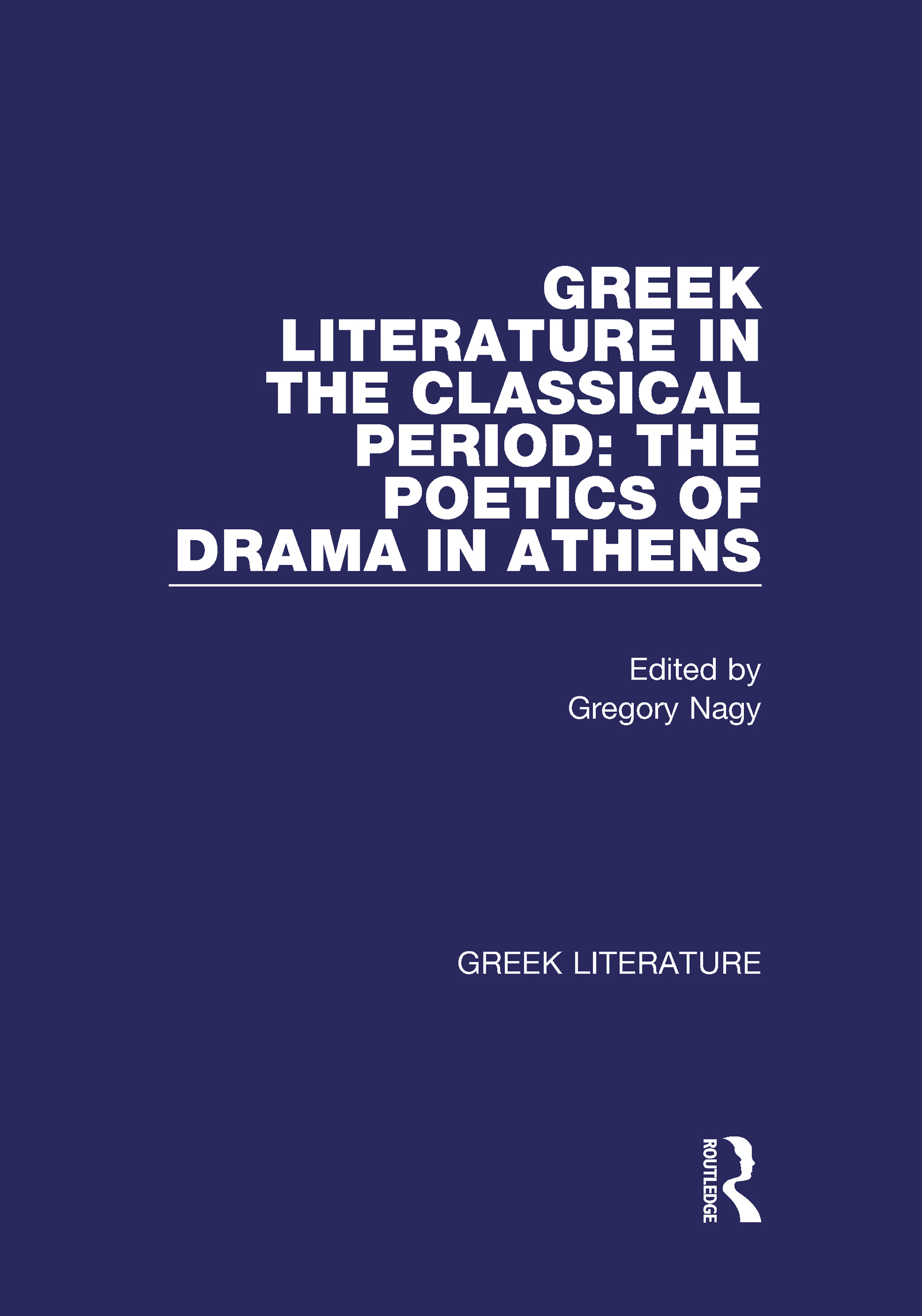 Greek Literature in the Classical Period: The Poetics of Drama in Athens: Greek Literature, 1st Edition (Hardback) book cover