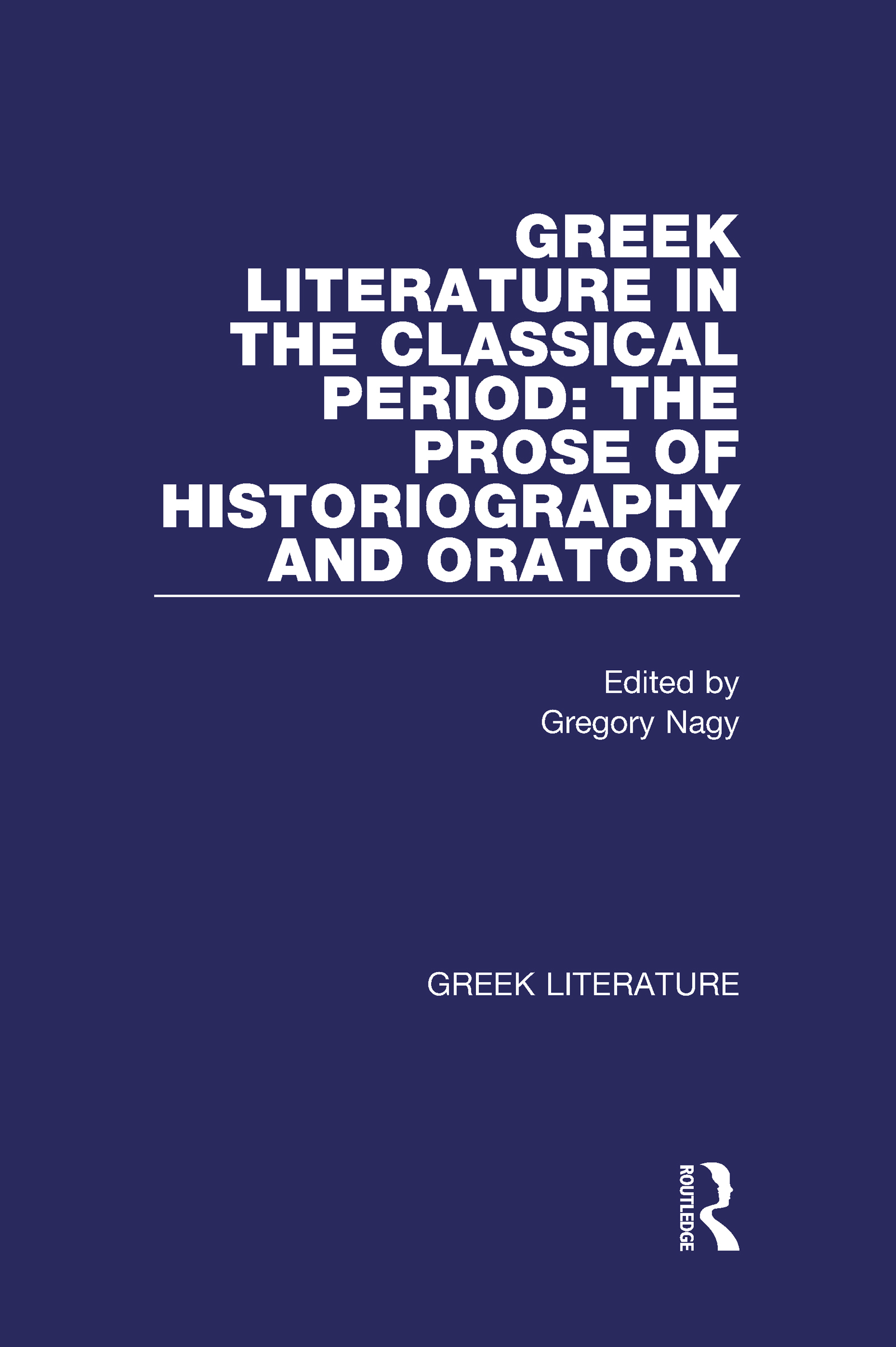 Greek Literature in the Classical Period: The Prose of Historiography and Oratory: Greek Literature, 1st Edition (Hardback) book cover