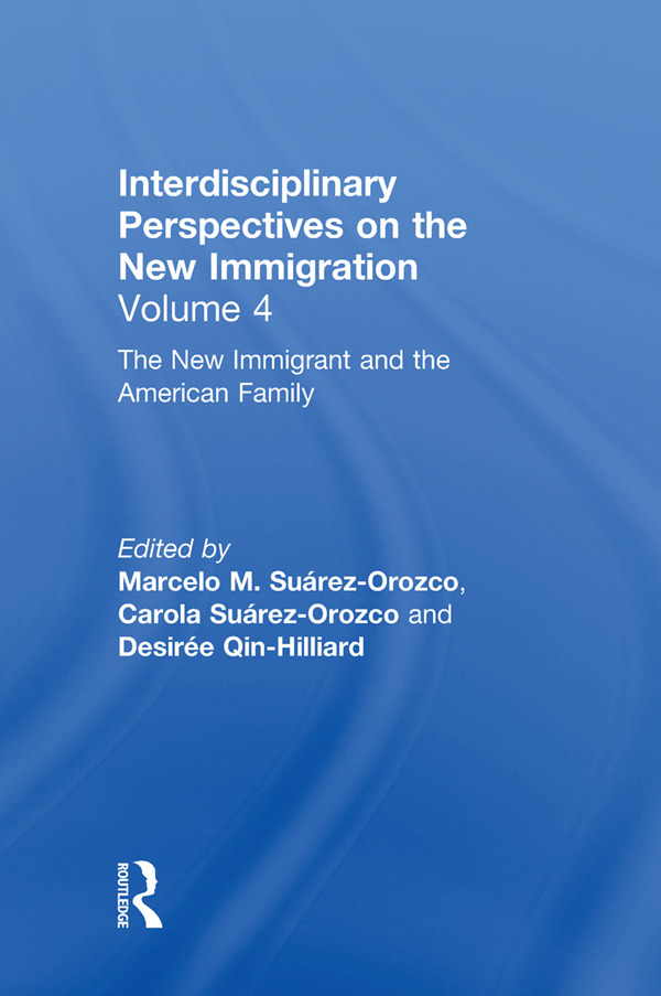 The New Immigrant and the American Family: Interdisciplinary Perspectives on the New Immigration, 1st Edition (Hardback) book cover