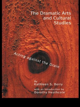 The Dramatic Arts and Cultural Studies: Educating against the Grain (Paperback) book cover