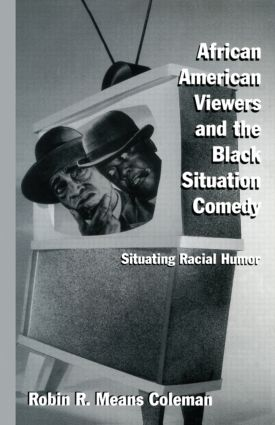 African American Viewers and the Black Situation Comedy: Situating Racial Humor (Paperback) book cover