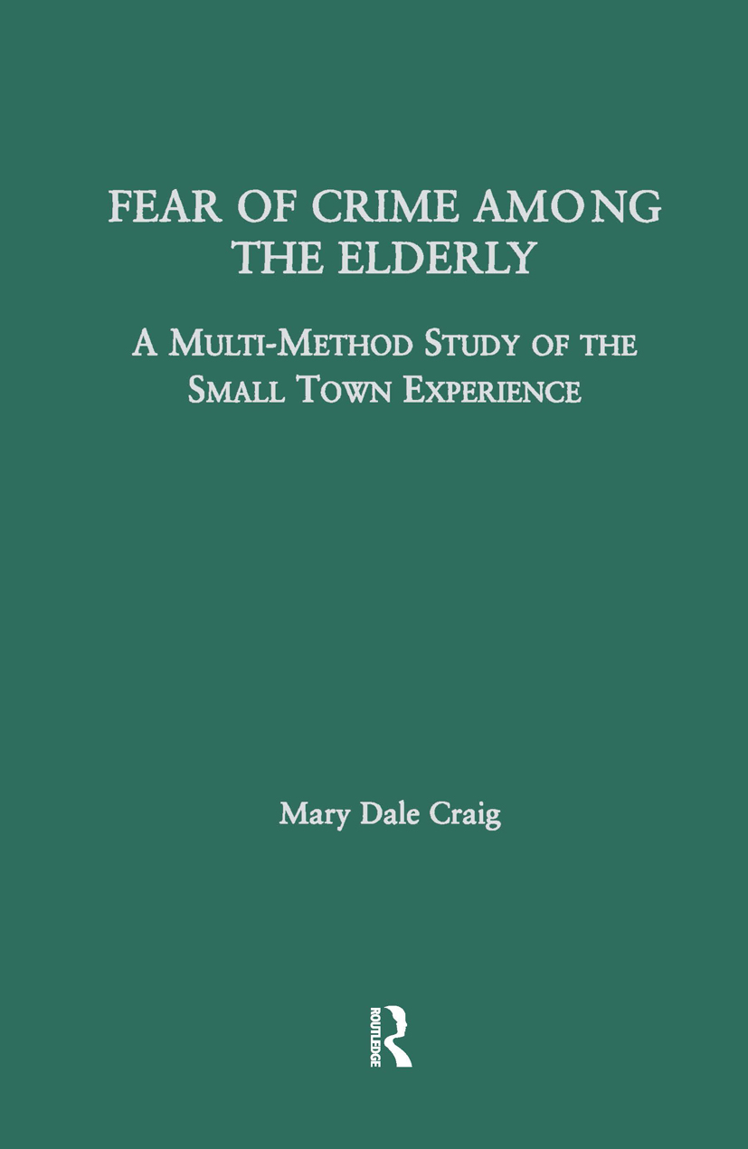 Fear of Crime Among the Elderly: A Multi-Method Study of the Small Town Experience book cover