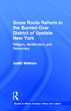 Grassroots Reform in the Burned-over District of Upstate New York: Religion, Abolitionism, and Democracy (Hardback) book cover