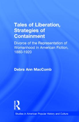 Tales of Liberation, Strategies of Containment: Divorce of the Representation of Womanhood in American Fiction, 1880-1920 (Hardback) book cover