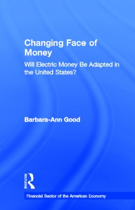 Changing Face of Money: Will Electric Money Be Adopted in the United States? book cover