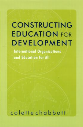 Constructing Education for Development: International Organizations and Education for All (Hardback) book cover
