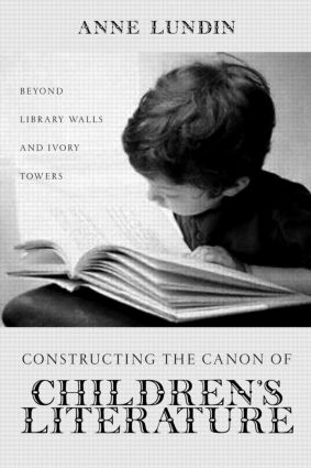 Constructing the Canon of Children's Literature: Beyond Library Walls and Ivory Towers (Hardback) book cover