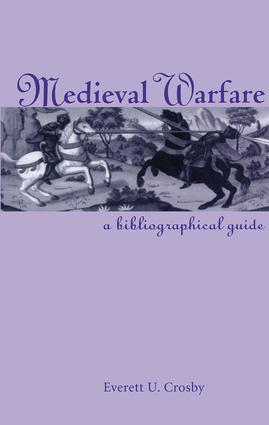 Medieval Warfare: A Bibliographical Guide, 1st Edition (Hardback) book cover