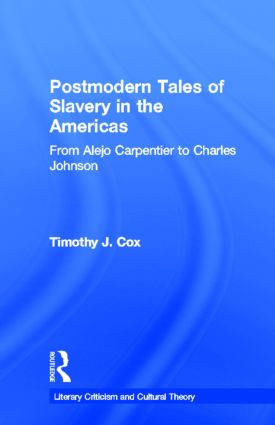 Postmodern Tales of Slavery in the Americas: From Alejo Carpentier to Charles Johnson, 1st Edition (Hardback) book cover