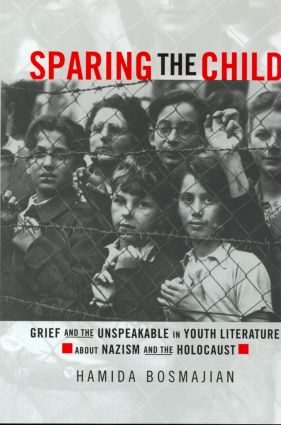 Sparing the Child: Grief and the Unspeakable in Youth Literature about Nazism and the Holocaust (Hardback) book cover