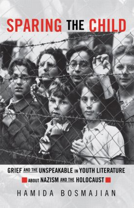 Sparing the Child: Grief and the Unspeakable in Youth Literature about Nazism and the Holocaust (Paperback) book cover