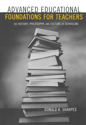 Advanced Educational Foundations for Teachers: The History, Philosophy, and Culture of Schooling, 1st Edition (Paperback) book cover