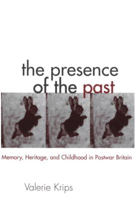 The Presence of the Past: Memory, Heritage and Childhood in Post-War Britain (Hardback) book cover