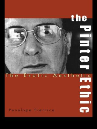 The Pinter Ethic: The Erotic Aesthetic book cover