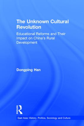 The Unknown Cultural Revolution: Educational Reforms and Their Impact on China's Rural Development, 1966-1976 (Hardback) book cover