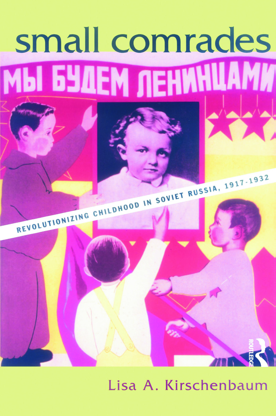 Small Comrades: Revolutionizing Childhood in Soviet Russia, 1917-1932, 1st Edition (Paperback) book cover