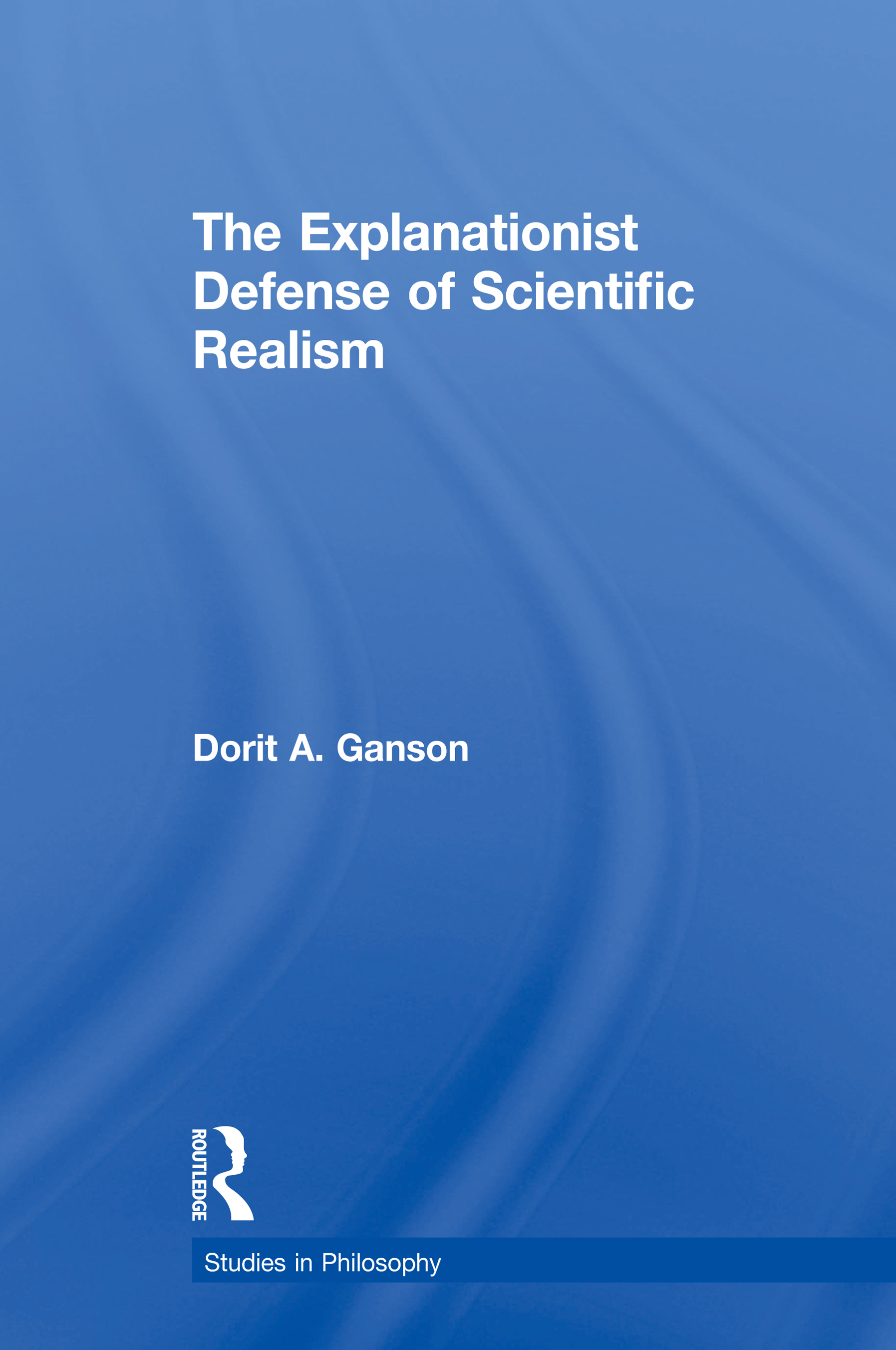 The Explanationist Defense of Scientific Realism book cover