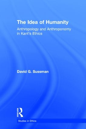 The Idea of Humanity: Anthropology and Anthroponomy in Kant's Ethics, 1st Edition (Hardback) book cover