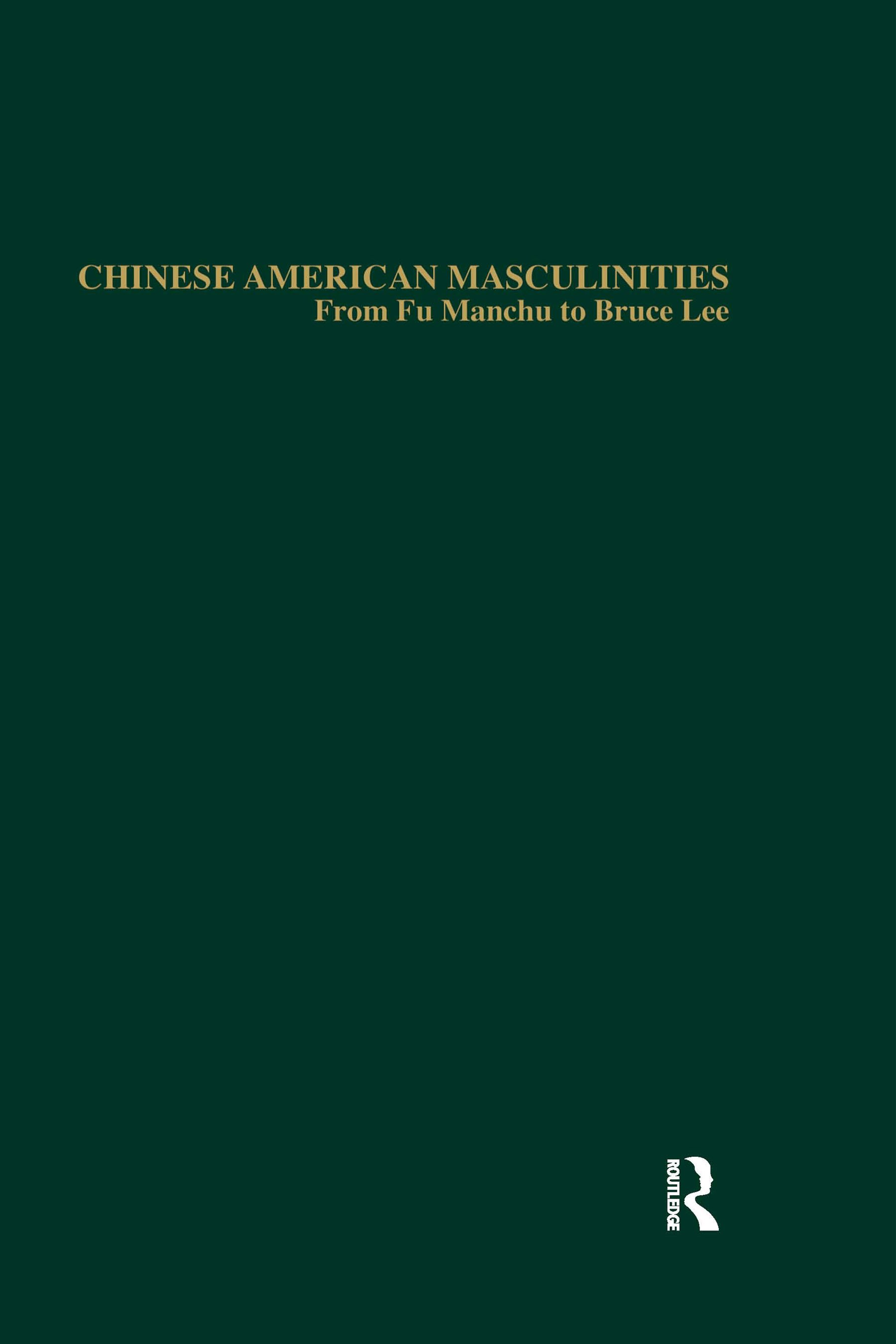 Chinese American Masculinities: From Fu Manchu to Bruce Lee book cover