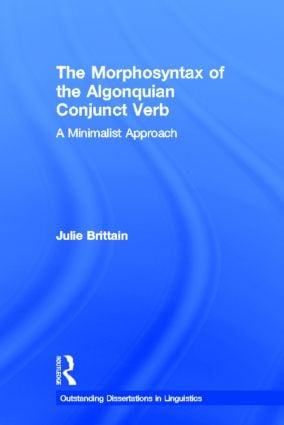 The Morphosyntax of the Algonquian Conjunct Verb: A Minimalist Approach, 1st Edition (Paperback) book cover