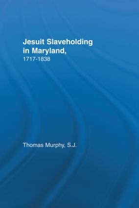 Jesuit Slaveholding in Maryland, 1717-1838 book cover