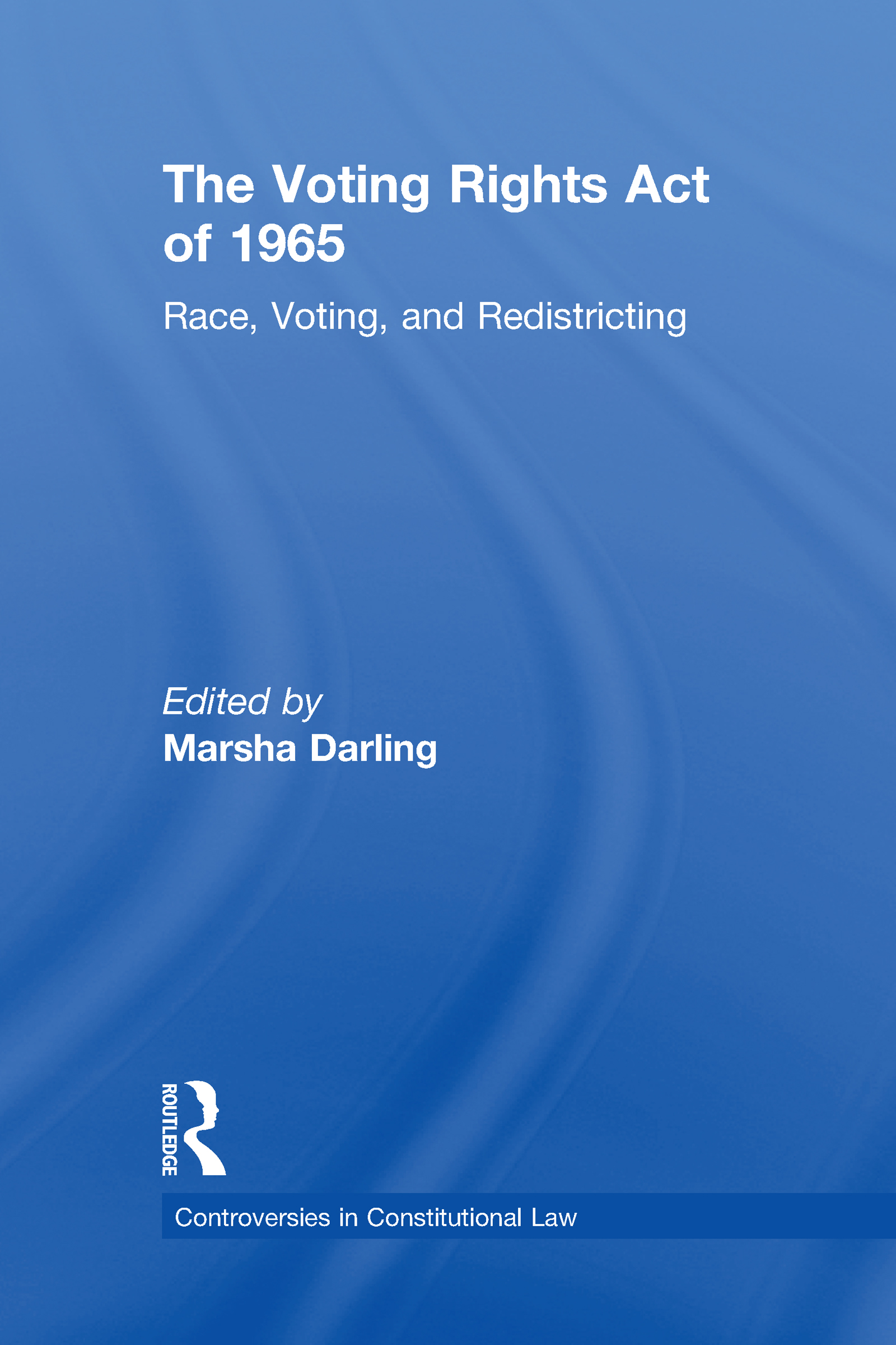 The Voting Rights Act of 1965: Race, Voting, and Redistricting book cover