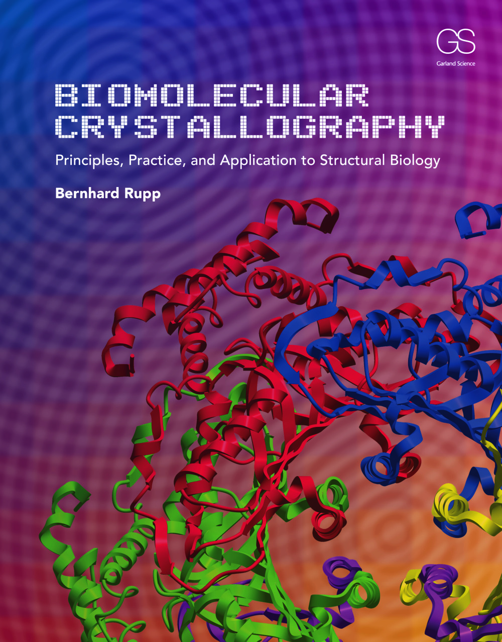 Biomolecular Crystallography: Principles, Practice, and Application to Structural Biology, 1st Edition (Hardback) book cover