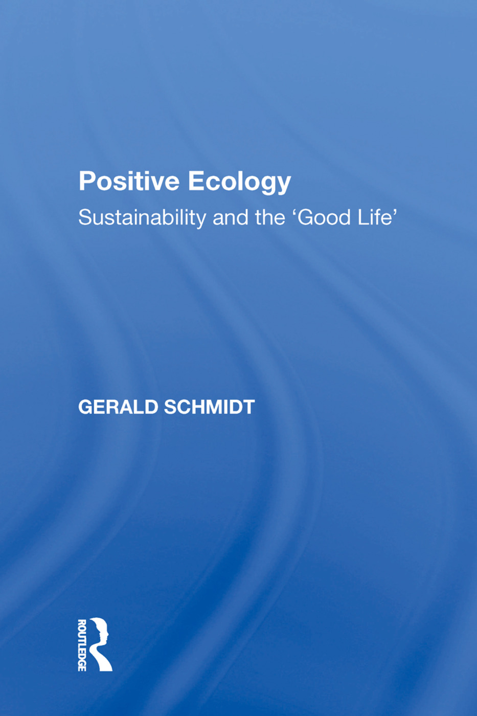 Positive Ecology: Sustainability and the 'Good Life', 1st Edition (Hardback) book cover