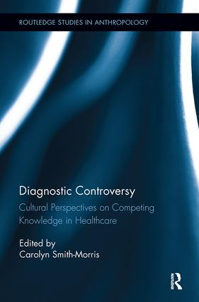 Diagnostic Controversy: Cultural Perspectives on Competing Knowledge in Healthcare book cover