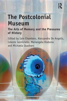 The Postcolonial Museum: The Arts of Memory and the Pressures of History, 1st Edition (Paperback) book cover